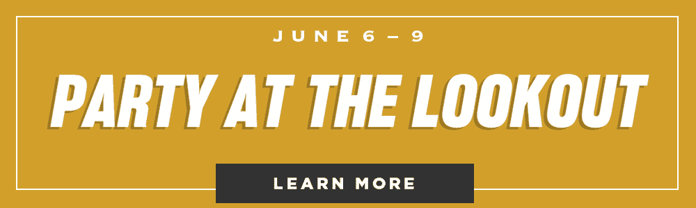 June 6 – 9 - Party at the Lookout - Learn More