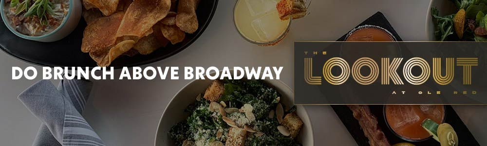 Do Brunch Above Broadway - 10 AM-2 PM - Saturday & Sunday on the Lookout at Ole Red - Walk-ins Welcome, Visit Us on the Rooftop Now