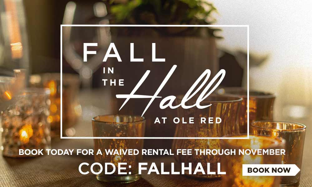 Fall in the Hall at Ole Red - Book Today and Your Rental Fee Will Be Waived Through November - CODE: FALLHALL - Book Now