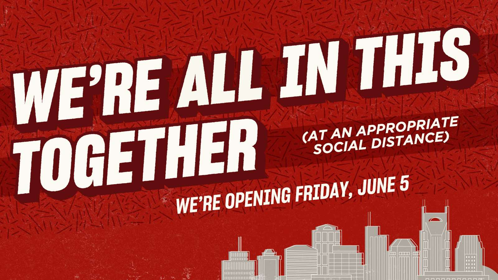 We're all in this together (at an appropriate social distance) - We're Opening Friday, June 5