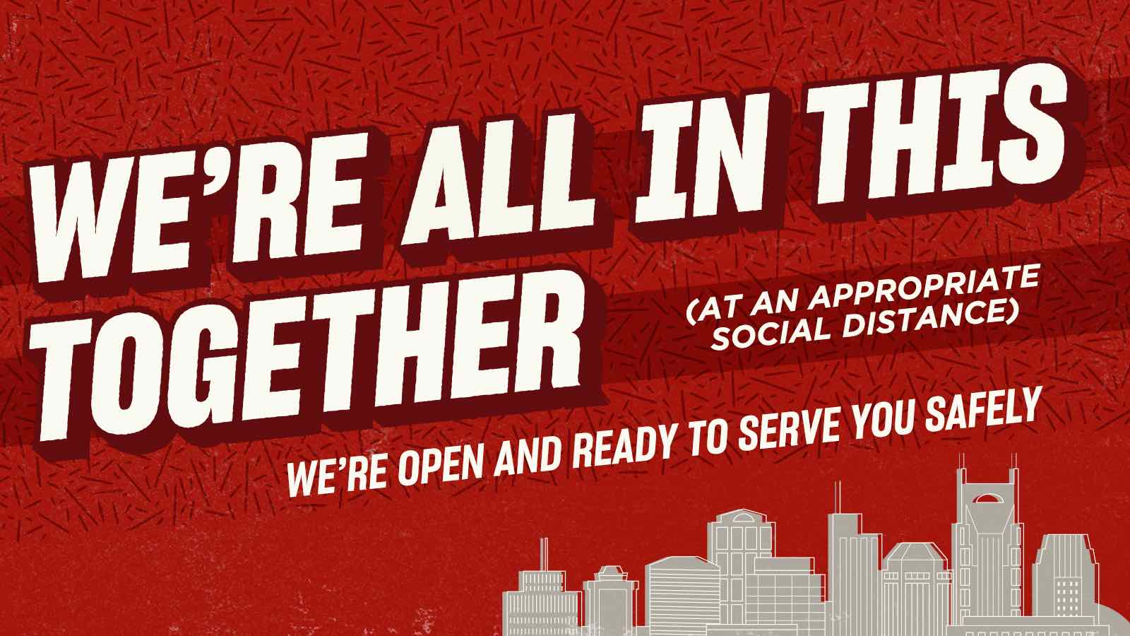 We're all in this together (at an appropriate social distance) - We're Open and Ready to Serve You Safely