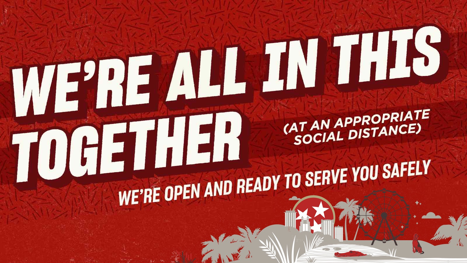 We're All In This Together (at an appropriate social distance) - We're open and ready to serve you safely!