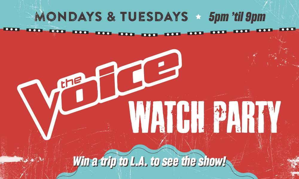 The Voice Watch Party - Mondays & Tuesdays - 5pm 'til 9pm - Win a trp to L.A. to see the show!